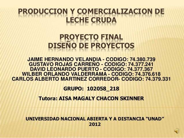 PRODUCCION Y COMERCIALIZACION DE            LECHE CRUDA              PROYECTO FINAL           DISEÑO DE PROYECTOS    JAIME...