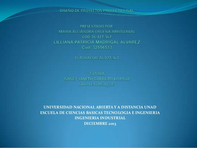 UNIVERSIDAD NACIONAL ABIERTA Y A DISTANCIA UNAD ESCUELA DE CIENCIAS BASICAS TECNOLOGIA E INGENIERIA INGENIERIA INDUSTRIAL ...
