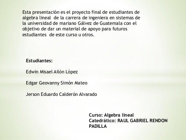 Esta presentación es el proyecto final de estudiantes de  algebra lineal de la carrera de ingeniera en sistemas de  la uni...