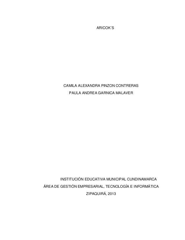 ARICOK´S  CAMILA ALEXANDRA PINZON CONTRERAS PAULA ANDREA GARNICA MALAVER  INSTITUCIÓN EDUCATIVA MUNICIPAL CUNDINAMARCA ÁRE...