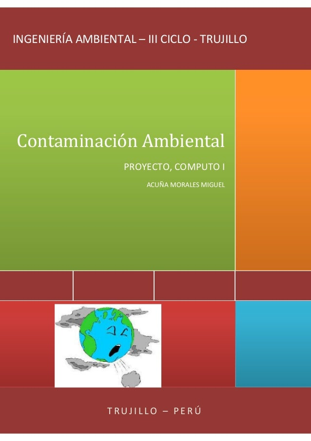 INGENIERÍA AMBIENTAL – III CICLO - TRUJILLO  Contaminación Ambiental PROYECTO, COMPUTO I ACUÑA MORALES MIGUEL  TRUJILLO – ...