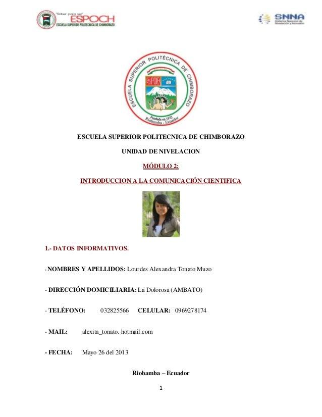 1ESCUELA SUPERIOR POLITECNICA DE CHIMBORAZOUNIDAD DE NIVELACIONMÓDULO 2:INTRODUCCION A LA COMUNICACIÓN CIENTIFICA1.- DATOS...