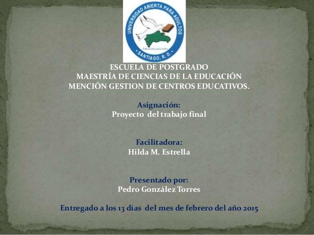ESCUELA DE POSTGRADO MAESTRÍA DE CIENCIAS DE LA EDUCACIÓN MENCIÓN GESTION DE CENTROS EDUCATIVOS. Asignación: Proyecto del ...