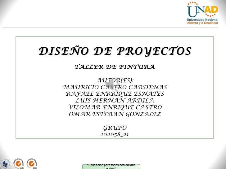 DISEÑO DE PROYECTOS     TALLER DE PINTURA            AUTOR(ES):   MAURICIO CASTRO CARDENAS   RAFAEL ENRRIQUE ESNATES      ...