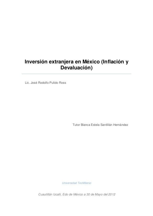 Inversión extranjera en México (Inflación y Devaluación) Lic. José Rodolfo Pulido Ross Cuautitlán Izcalli, Edo de México a...