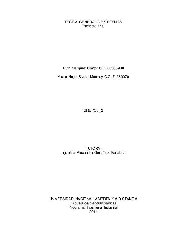 TEORIA GENERAL DE SISTEMAS Proyecto final Ruth Márquez Cantor C.C. 68305988 Víctor Hugo Rivera Monrroy C.C. 74380070 GRUPO...