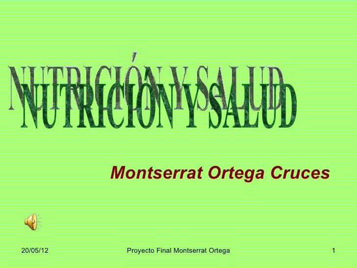 Montserrat Ortega Cruces20/05/12    Proyecto Final Montserrat Ortega   1