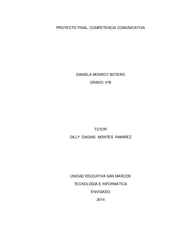 PROYECTO FINAL: COMPETENCIA COMUNICATIVA DANIELA MONROY BOTERO GRADO: 9°B TUTOR DILLY DAGNIS MONTES RAMIREZ UNIDAD EDUCATI...