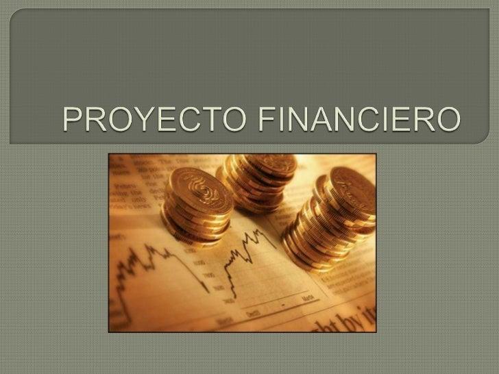  Con   la elaboración de un proyecto financiero, se lleva a cabo un proceso encaminado a la consecución de obtener cifras...