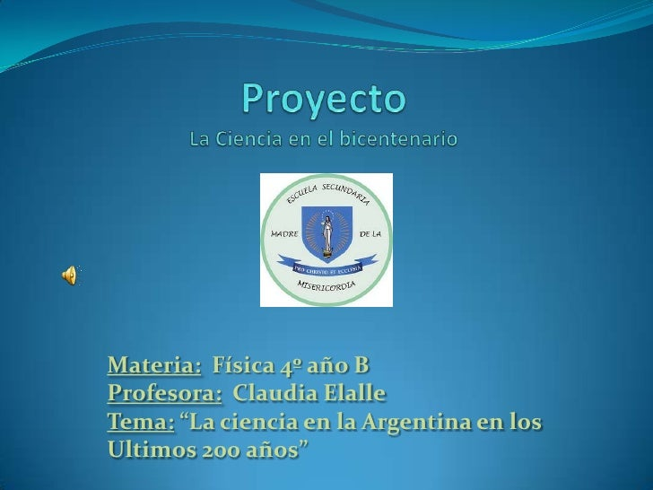 """Materia: Física 4º año B Profesora: Claudia Elalle Tema: """"La ciencia en la Argentina en los Ultimos 200 años"""""""