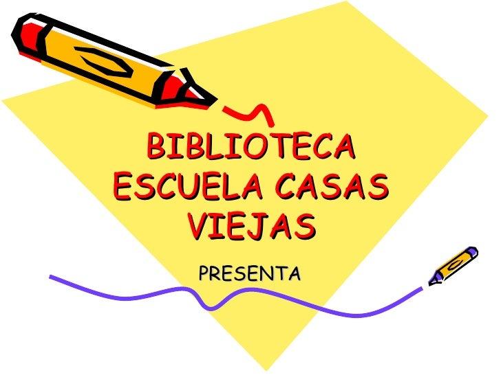 BIBLIOTECA ESCUELA CASAS VIEJAS PRESENTA