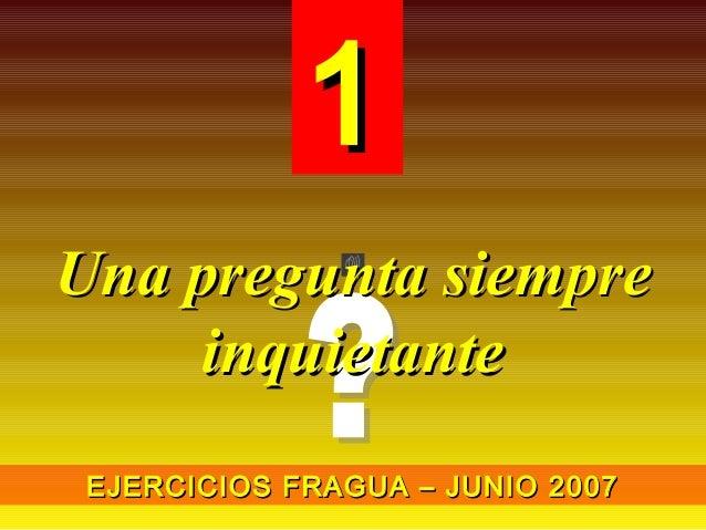 11  UUnnaa pprreegguunnttaa ssiieemmpprree  iinnqquuiieettaannttee  EEJJEERRCCIICCIIOO SS FFRRAAGGUUAA –– JJUUNNIIOO 22000...