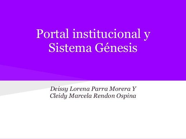 Portal institucional y Sistema Génesis Deissy Lorena Parra Morera Y Cleidy Marcela Rendon Ospina