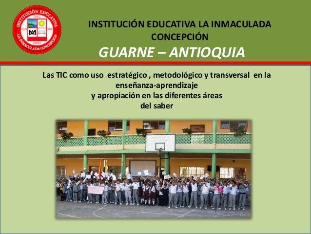 INSTITUCIÓN EDUCATIVA LA INMACULADA                         CONCEPCIÓN               GUARNE – ANTIOQUIALas TIC como uso es...