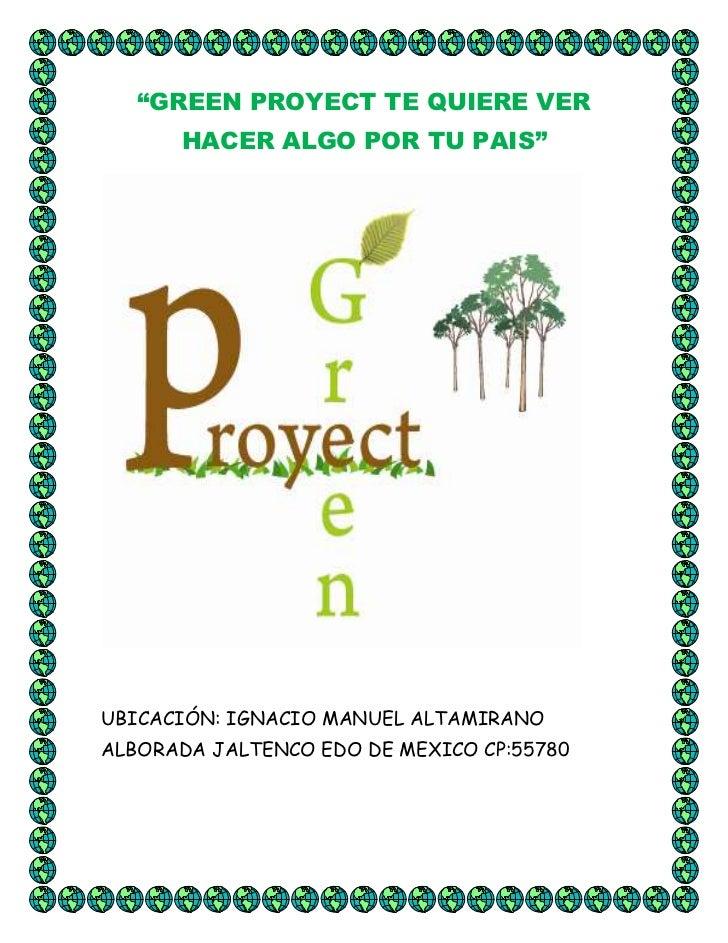 """""""GREEN PROYECT TE QUIERE VER      HACER ALGO POR TU PAIS""""UBICACIÓN: IGNACIO MANUEL ALTAMIRANOALBORADA JALTENCO EDO DE MEXI..."""