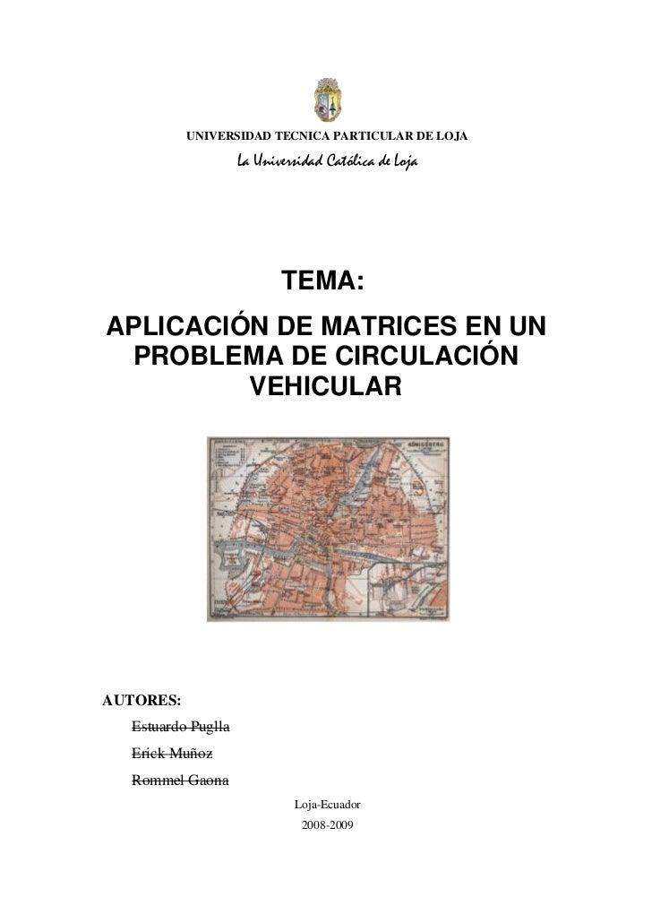 UNIVERSIDAD TECNICA PARTICULAR DE LOJA<br />La Universidad Católica de Loja<br />TEMA:<br />APLICACIÓN DE MATRICES EN UN P...
