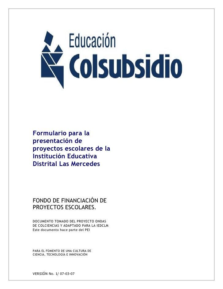 Formulario para la presentación de proyectos escolares de la Institución Educativa Distrital Las Mercedes     FONDO DE FIN...