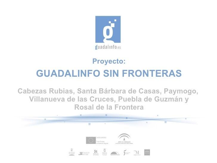 Proyecto: GUADALINFO SIN FRONTERAS Cabezas Rubias, Santa Bárbara de Casas, Paymogo,  Villanueva de las Cruces, Puebla de G...