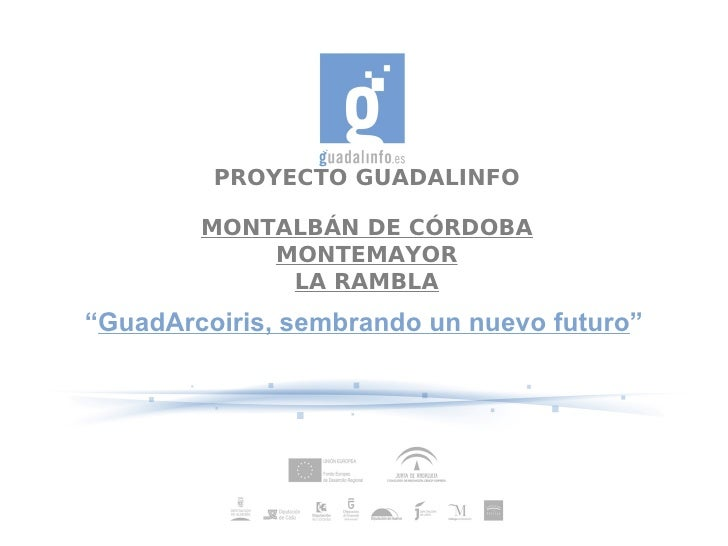"""PROYECTO GUADALINFO        MONTALBÁN DE CÓRDOBA            MONTEMAYOR             LA RAMBLA""""GuadArcoiris, sembrando un nue..."""