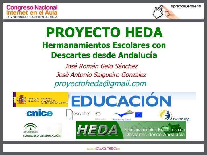 PROYECTO HEDA Hermanamientos Escolares con Descartes desde Andaluc í a José Román Galo Sánchez José Antonio Salgueiro Gonz...