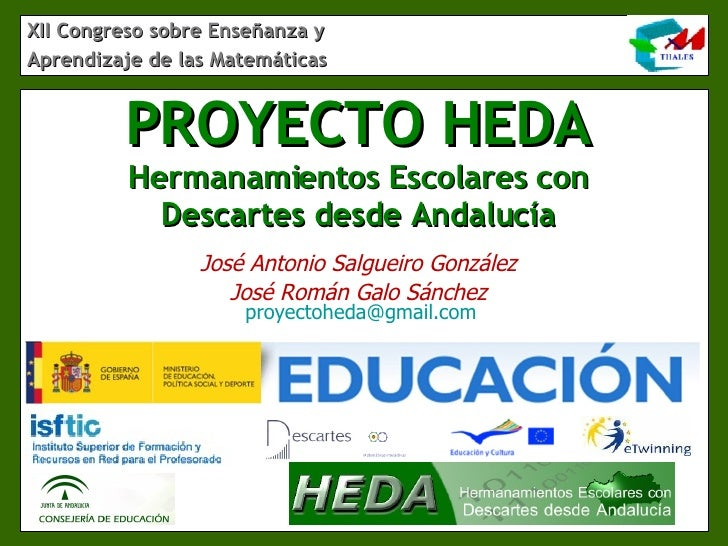 XII Congreso sobre Enseñanza y Aprendizaje de las Matemáticas PROYECTO HEDA Hermanamientos Escolares con Descartes desde A...
