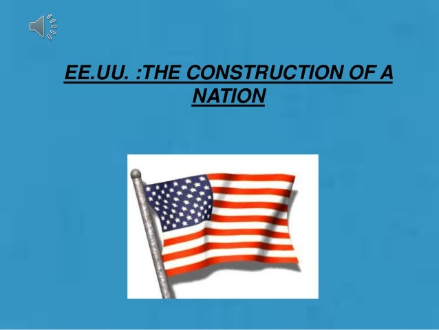 EE.UU. :THE CONSTRUCTION OF A NATION