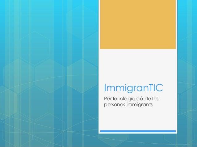 ImmigranTIC Per la integració de les persones immigrants
