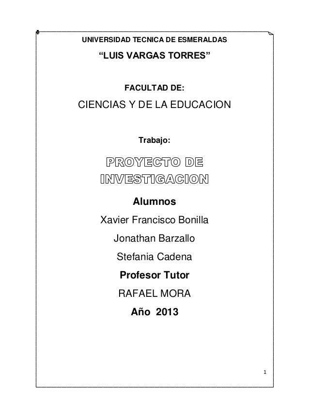 """1 UNIVERSIDAD TECNICA DE ESMERALDAS """"LUIS VARGAS TORRES"""" FACULTAD DE: CIENCIAS Y DE LA EDUCACION Trabajo: Alumnos Xavier F..."""