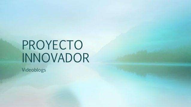 PROYECTO INNOVADOR Videoblogs