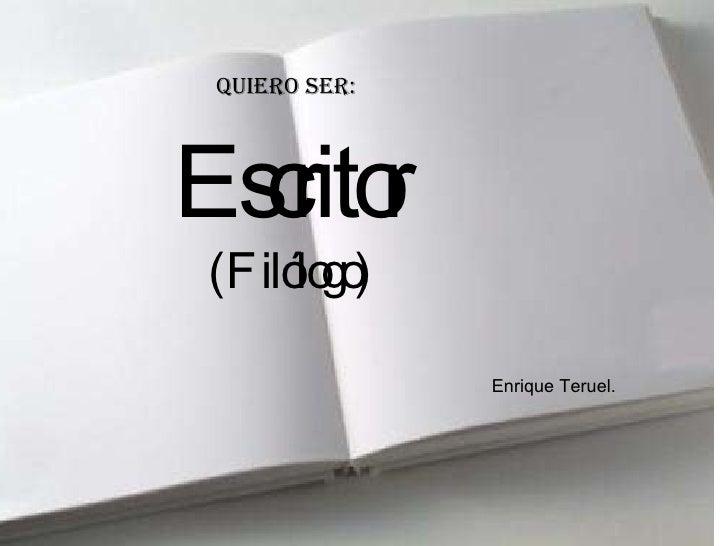 Quiero ser: Escritor (Filólogo) Enrique Teruel.
