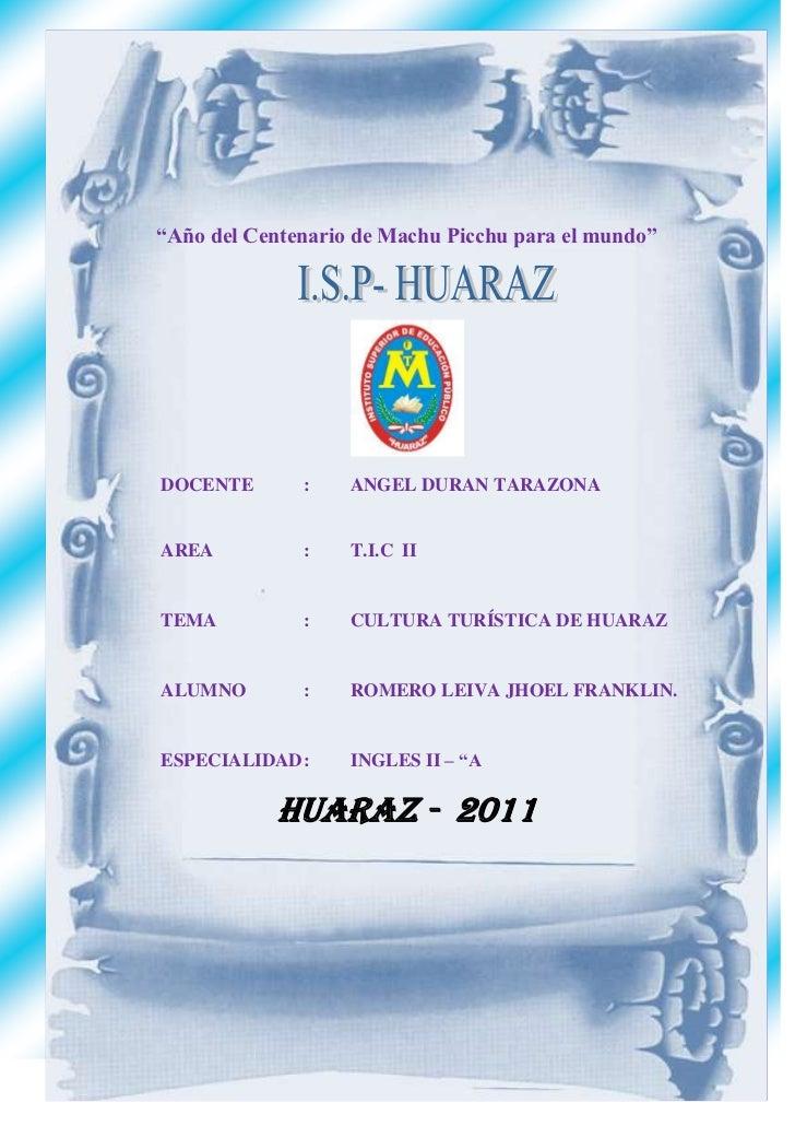 """CULTURA TURISTICA EN HUARAZ    """"Año del Centenario de Machu Picchu para el mundo""""     DOCENTE        :    ANGEL DURAN TARA..."""