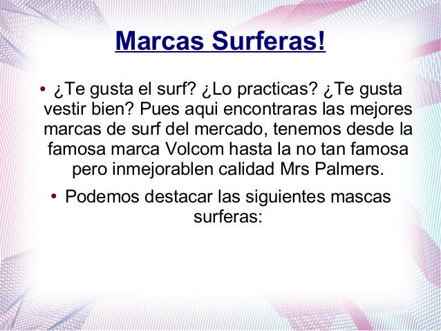 Marcas Surferas!● ¿Te gusta el surf? ¿Lo practicas? ¿Te gustavestir bien? Pues aqui encontraras las mejoresmarcas de surf ...