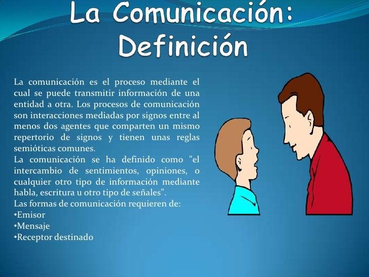 La comunicación es el proceso mediante elcual se puede transmitir información de unaentidad a otra. Los procesos de comuni...