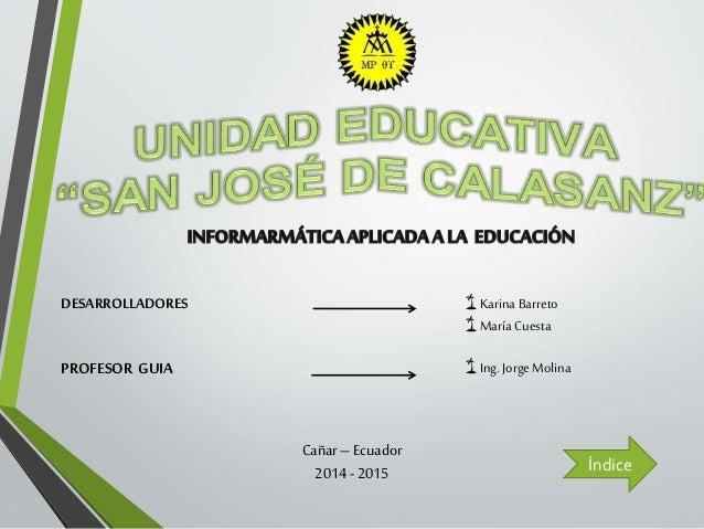 DESARROLLADORES PROFESOR GUIA 🌴Karina Barreto 🌴María Cuesta 🌴Ing. JorgeMolina Cañar–Ecuador 2014-2015 Índice