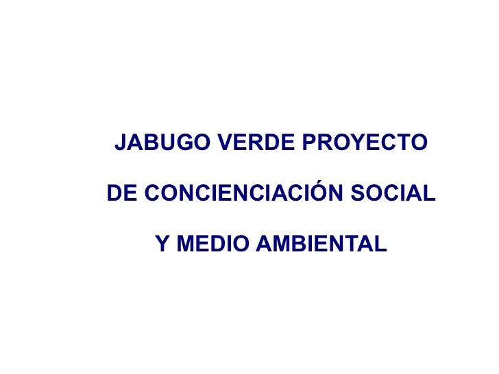 JABUGO VERDE PROYECTO DE CONCIENCIACIÓN SOCIAL Y MEDIO AMBIENTAL
