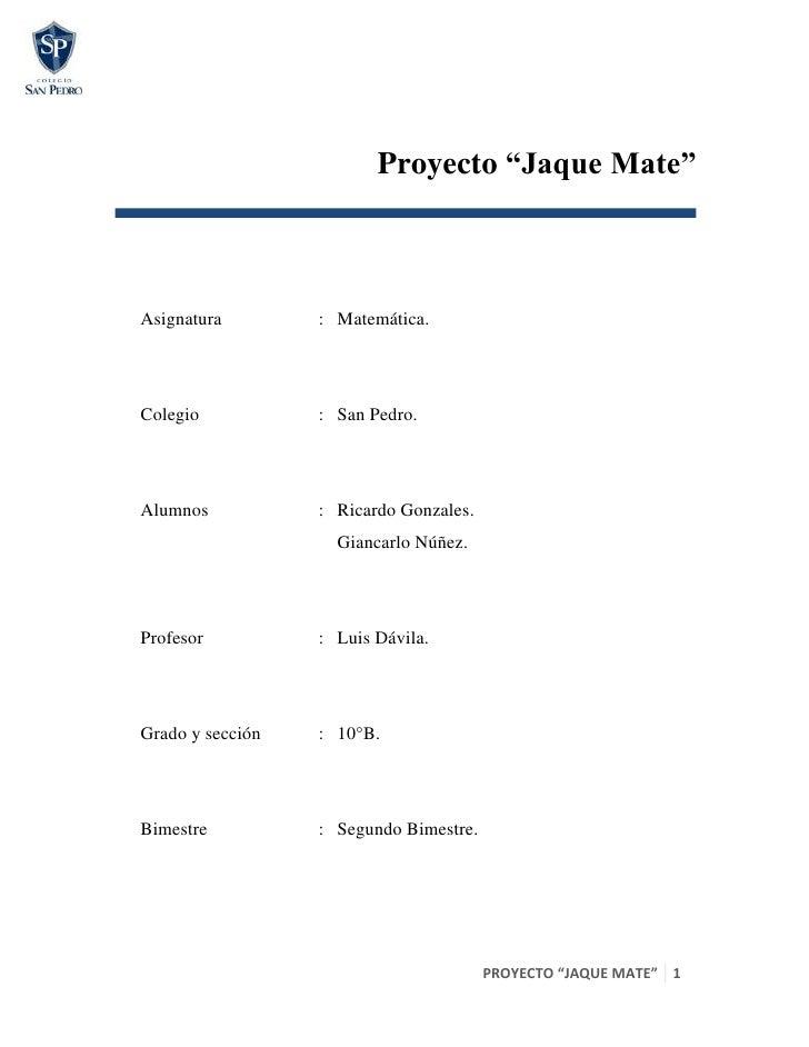 """Proyecto """"Jaque Mate""""Asignatura        : Matemática.Colegio           : San Pedro.Alumnos           : Ricardo Gonzales.   ..."""
