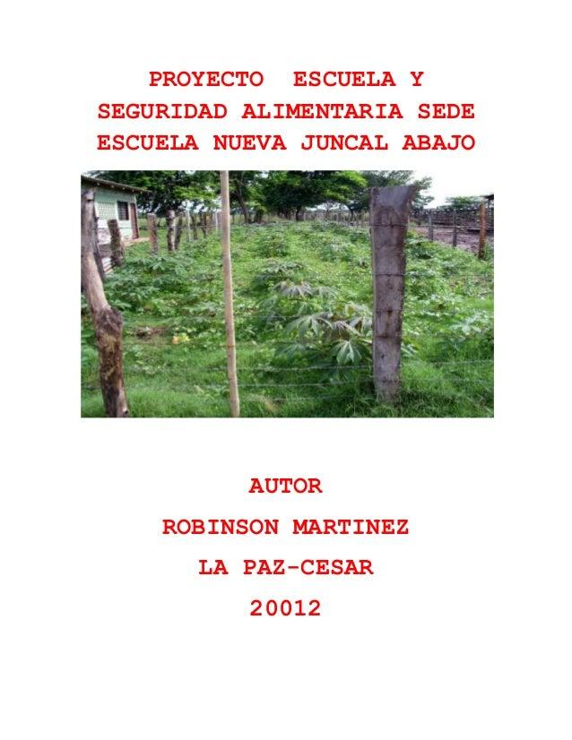PROYECTO ESCUELA YSEGURIDAD ALIMENTARIA SEDEESCUELA NUEVA JUNCAL ABAJO          AUTOR    ROBINSON MARTINEZ       LA PAZ-CE...