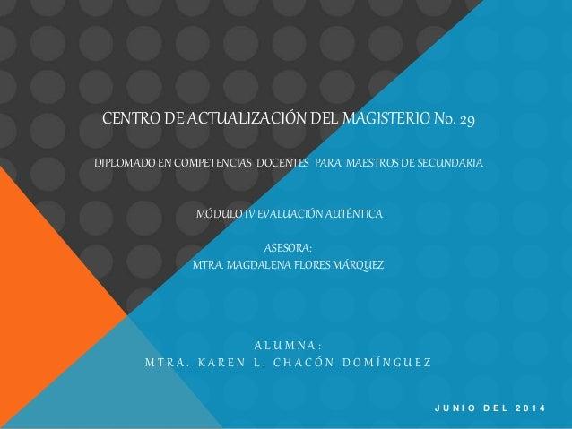 CENTRO DE ACTUALIZACIÓN DEL MAGISTERIO N0. 29 DIPLOMADO EN COMPETENCIAS DOCENTES PARA MAESTROS DE SECUNDARIA MÓDULO IV EVA...