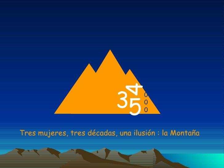 Tres mujeres, tres décadas, una ilusión : la Montaña 3 5 4 0 0 0