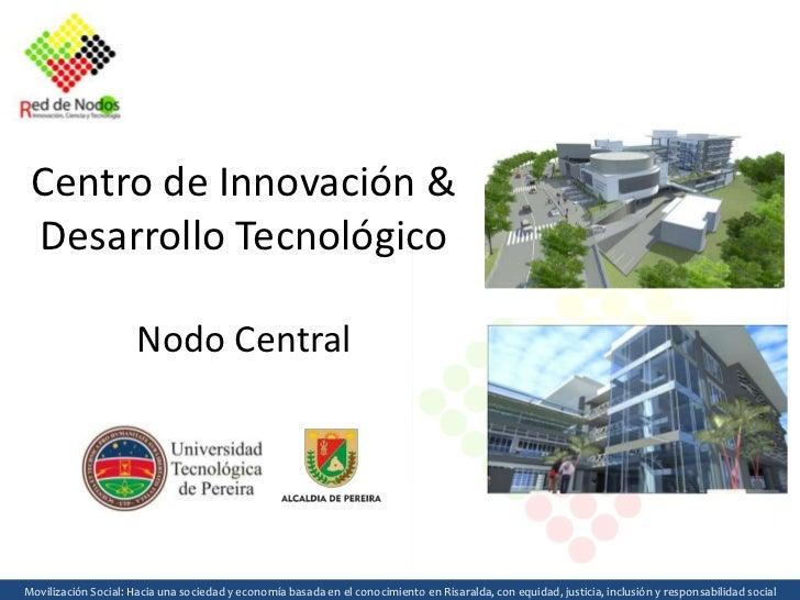 Centro de Innovación & Desarrollo Tecnológico                      Nodo CentralMovilización Social: Hacia una sociedad y e...