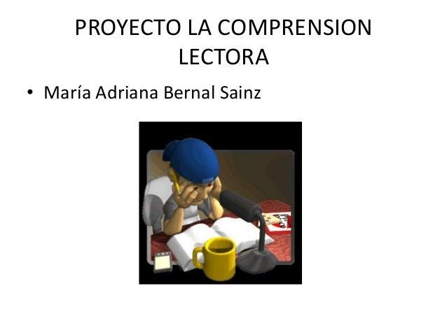 PROYECTO LA COMPRENSIONLECTORA• María Adriana Bernal Sainz