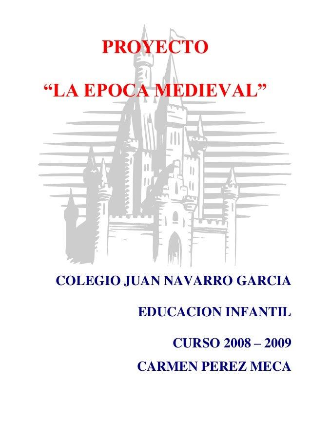 """PROYECTO""""LA EPOCA MEDIEVAL"""" COLEGIO JUAN NAVARRO GARCIA          EDUCACION INFANTIL              CURSO 2008 – 2009        ..."""