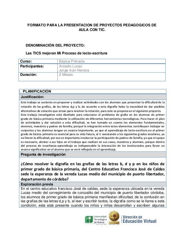 FORMATO PARA LA PRESENTACION DE PROYECTOS PEDAGOGICOS DE AULA CON TIC.  DENOMINACIÓN DEL PROYECTO: Las TICS mejoran Mi Pro...