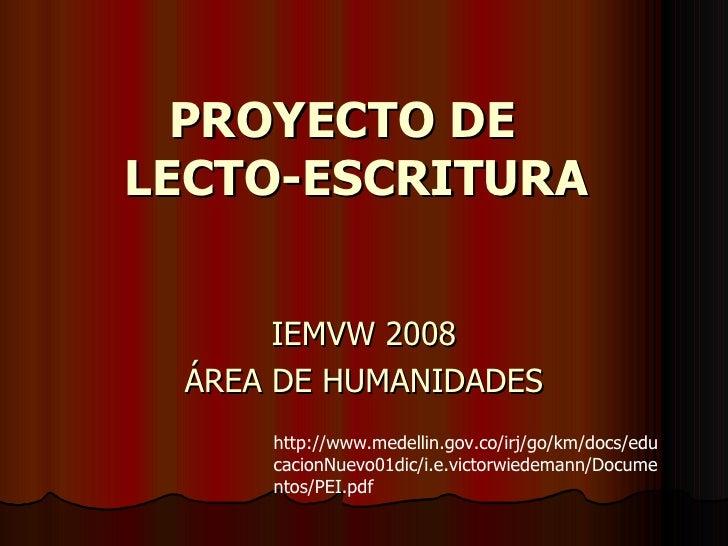 PROYECTO DE  LECTO-ESCRITURA   IEMVW 2008 ÁREA DE HUMANIDADES http://www.medellin.gov.co/irj/go/km/docs/educacionNuevo01di...
