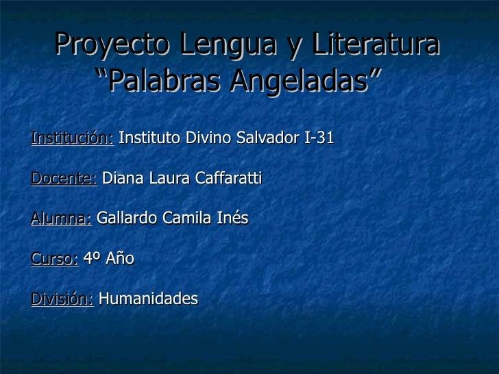 """Proyecto Lengua y Literatura """"Palabras Angeladas"""" Institución:  Instituto Divino Salvador I-31 Docente:  Diana Laura Caffa..."""