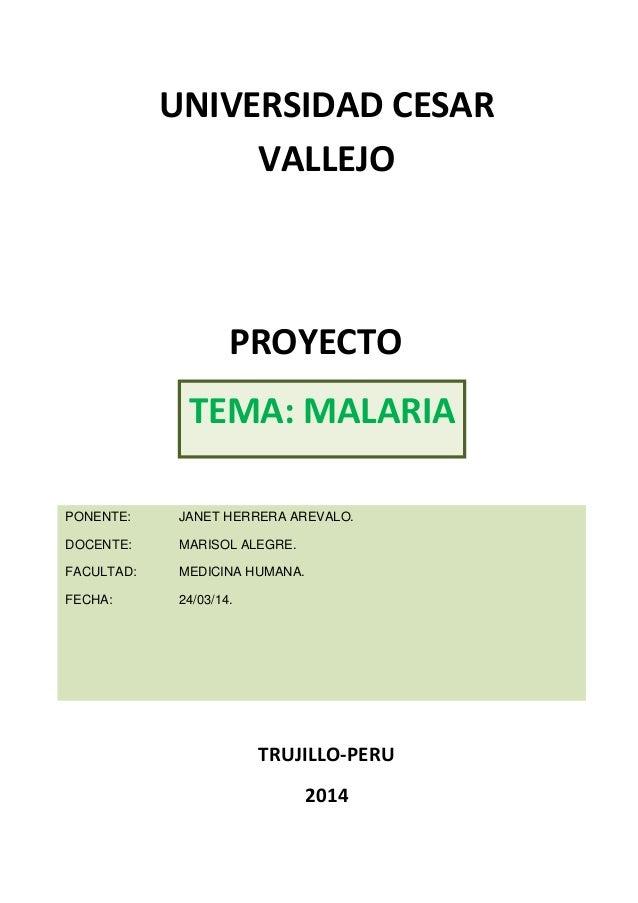 UNIVERSIDAD CESAR VALLEJO  PROYECTO TEMA: MALARIA PONENTE:  JANET HERRERA AREVALO.  DOCENTE:  MARISOL ALEGRE.  FACULTAD:  ...