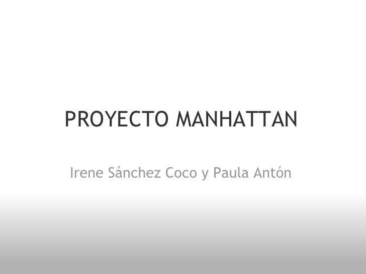 PROYECTO MANHATTAN  Irene Sánchez Coco y Paula Antón