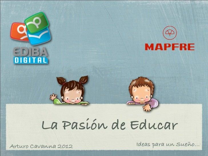 La Pasión de EducarArturo Cavanna 2012   Ideas para un Sueño...