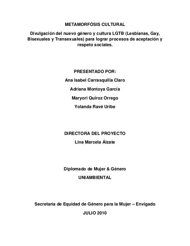 METAMORFÓSIS CULTURALDivulgación del nuevo género y cultura LGTB (Lesbianas, Gay,Bisexuales y Transexuales) para lograr pr...