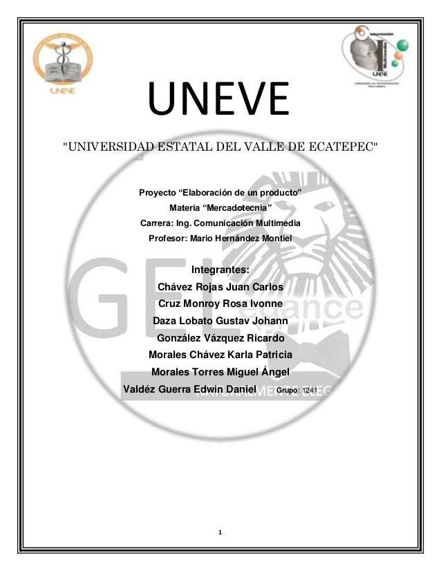 """UNEVE """"UNIVERSIDAD ESTATAL DEL VALLE DE ECATEPEC""""  Proyecto """"Elaboración de un producto"""" Materia """"Mercadotecnia"""" Carrera: ..."""